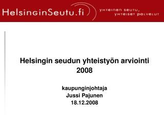 Helsingin seudun yhteistyön arviointi 2008 kaupunginjohtaja Jussi Pajunen 18.12.2008