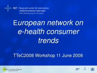 E uropean network on  e-health consumer trends TTeC2008 Workshop 11 June 2008