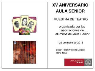 MUESTRA DE TEATRO    organizada por las asociaciones de alumnos del Aula Senior 29 de mayo de 2013