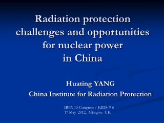 Radiation protection challenges and opportunities for nuclear power  in China
