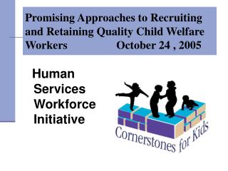 Promising Approaches to Recruiting and Retaining Quality Child Welfare Workers			October 24 , 2005