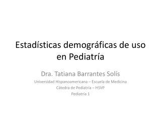 Estad�sticas demogr�ficas  de  uso  en  Pediatr�a