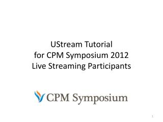 UStream  Tutorial for CPM Symposium 2012 Live Streaming  P articipants