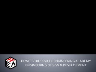 HEWITT-TRUSSVILLE ENGINEERING ACADEMY ENGINEERING DESIGN & DEVELOPMENT