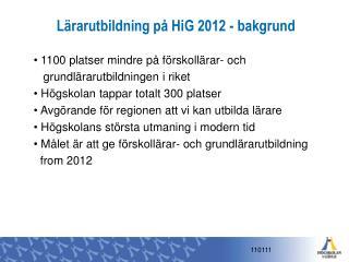 Lärarutbildning på HiG 2012 - bakgrund