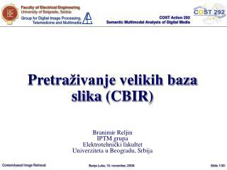Pretra živanje velikih baza slika  (CBIR) Branimir Reljin IPTM grupa Elektrotehnički fakultet
