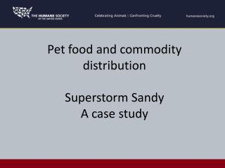 Pet food and commodity distribution Superstorm  Sandy  A case study