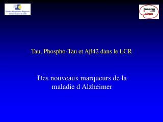 Tau, Phospho-Tau et A  42 dans le LCR