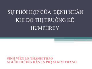 SỰ PHỐI HỢP CỦA  BỆNH NHÂN KHI ĐO THỊ TRƯỜNG KẾ HUMPHREY