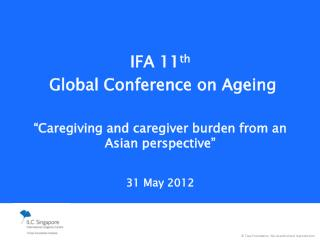 IFA 11 th  Global Conference on Ageing