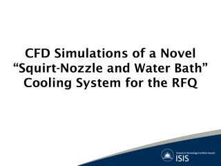 "CFD Simulations of a Novel ""Squirt-Nozzle and Water Bath"" Cooling System for the RFQ"