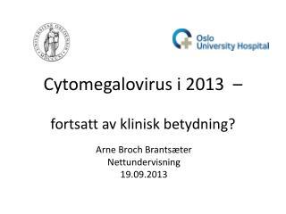 Cytomegalovirus i 2013  –  fortsatt av klinisk betydning?