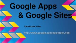 Google Apps     & Google Sites Introduction video google/edu/index.html