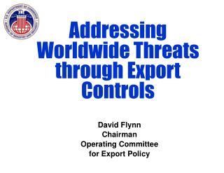 Addressing Worldwide Threats through Export Controls