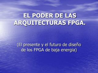 EL PODER DE LAS ARQUITECTURAS FPGA.
