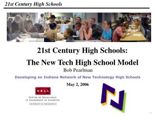 Bob Pearlman Developing an Indiana Network of New Technology High Schools May 2, 2006