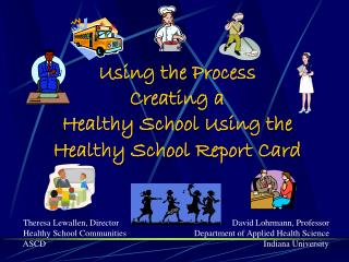 Using the Process Creating a  Healthy School Using the  Healthy School Report Card