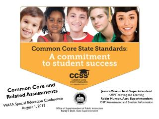Common Core and Related Assessments WASA Special Education Conference August 1, 2013