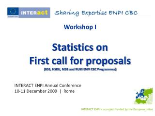 Workshop I Statistics on First call for proposals (BSB, HSRU, MSB and RUM ENPI CBC Programmes)