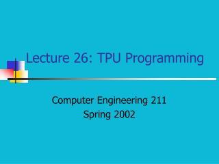 Lecture 26: TPU Programming