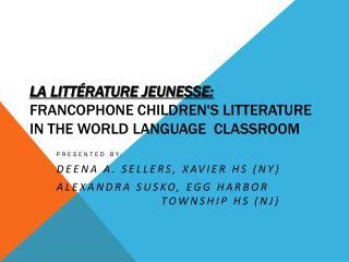 L a littérature jeunesse: Francophone Children's Litterature in the World Language  Classroom