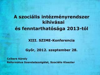 A szociális intézményrendszer kihívásai  és fenntarthatósága 2013-tól XIII. SZIME-Konferencia