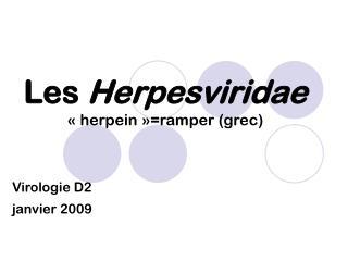 Les  Herpesviridae «herpein»=ramper (grec)