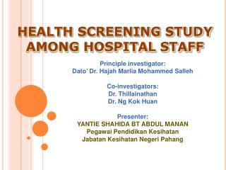 Principle investigator: Dato ' Dr.  Hajah Marlia  Mohammed  Salleh Co-investigators: