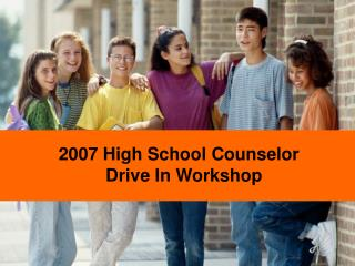 2007 High School Counselor   Drive In Workshop