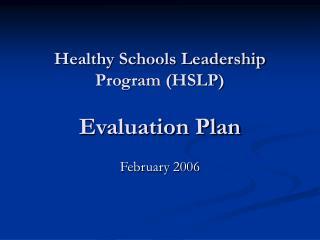 Healthy Schools Leadership Program (HSLP) Evaluation Plan