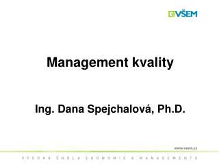 Management kvality Ing. Dana Spejchalová, Ph.D.