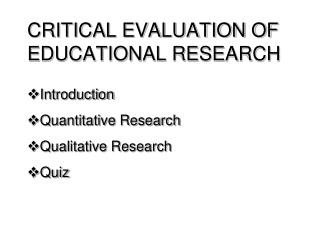CRITICAL EVALUATION OF EDUCATIONAL RESEARCH