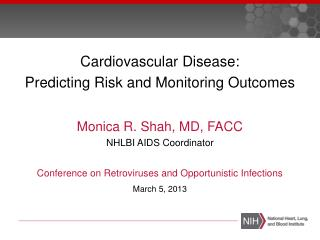 Cardiovascular Disease:  Predicting Risk and Monitoring  Outcomes Monica R. Shah, MD, FACC