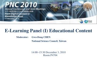 E-Learning Panel (I) Educational Content 14:00~15:30 December 3, 2010  Room P4704