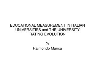 EDUCATIONAL MEASUREMENT IN ITALIAN UNIVERSITIES and THE UNIVERSITY RATING EVOLUTION