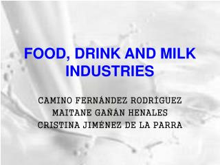 FOOD, DRINK AND MILK INDUSTRIES