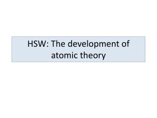HSW: The development of  a tomic theory