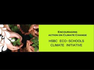 HSBC ECO-SCHOOLS CLIMATE INITIATIVE