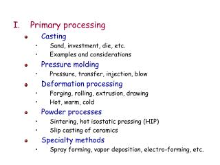 Primary processing Casting Sand, investment, die, etc. Examples and considerations