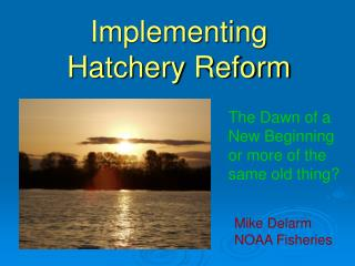 Implementing Hatchery Reform