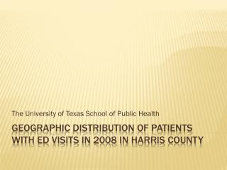 Geographic distribution of patients with  ed  visits in 2008 in  harris  county