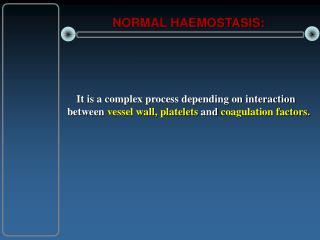 NORMAL HAEMOSTASIS: