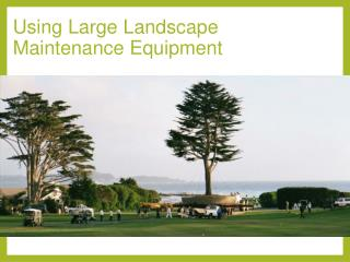 Using Large Landscape Maintenance Equipment