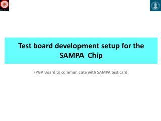 Test board development setup for the SAMPA  Chip