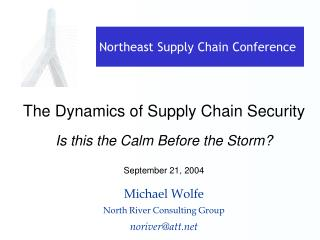 The Dynamics of Supply Chain Security Is this the Calm Before the Storm? September 21, 2004