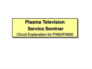 Plasma Television  Service Seminar Circuit Explanation for PX60/PX600