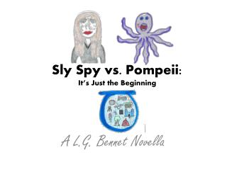Sly Spy vs.  Pompeii : It�s Just the Beginning