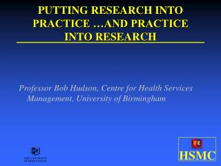 PUTTING RESEARCH INTO PRACTICE �AND PRACTICE  INTO RESEARCH