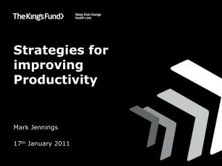 Strategies for improving  Productivity Mark Jennings 17 th  January 2011