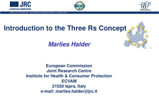 Introduction to the Three Rs Concept Marlies Halder European Commission  Joint Research Centre